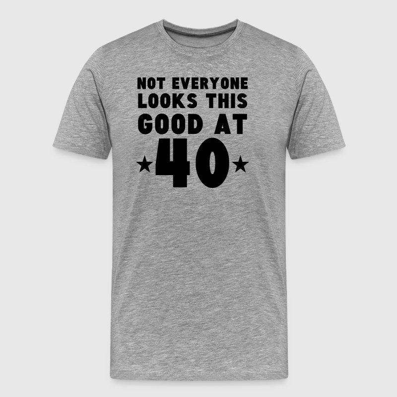 Not Everyone Looks This Good At 40 - Men's Premium T-Shirt