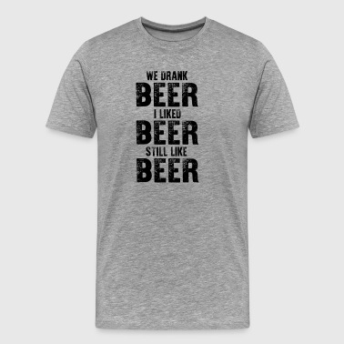Beer Gym We Drank Beer I Liked Beer Still Like Beer Funny - Men's Premium T-Shirt