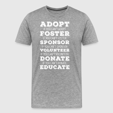 Adopt Foster Sponsor Animal Rescue T Shirt - Men's Premium T-Shirt