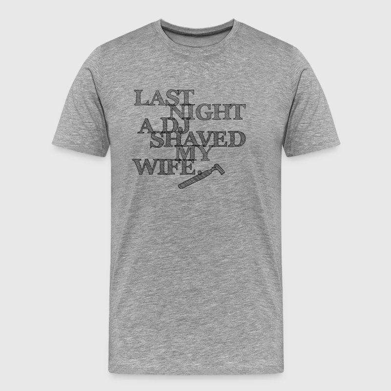 Last Night A DJ Shaved My Wife - black - Men's Premium T-Shirt
