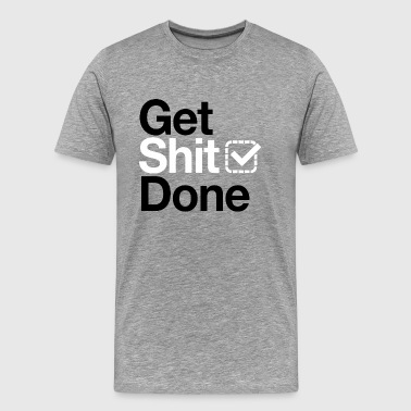 Get It Done Get shit done - Men's Premium T-Shirt