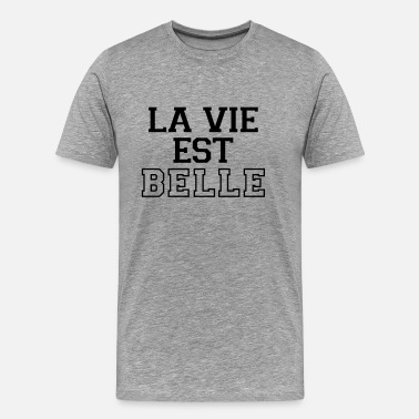 La Vie Est Belle La Vie Est Belle (Life Is Good) - Men's Premium T-Shirt