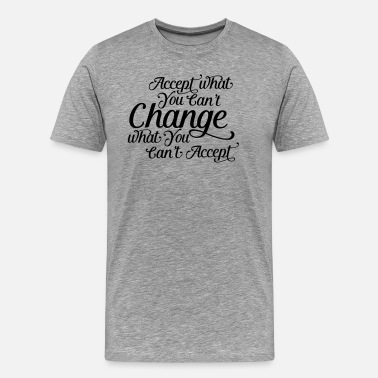 Philosophy Accept what you can't change change what you can't - Men's Premium T-Shirt