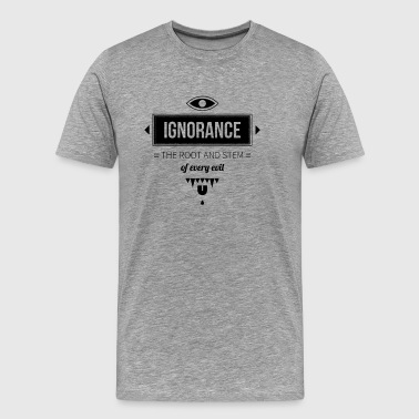 Ignorance the Root - Men's Premium T-Shirt