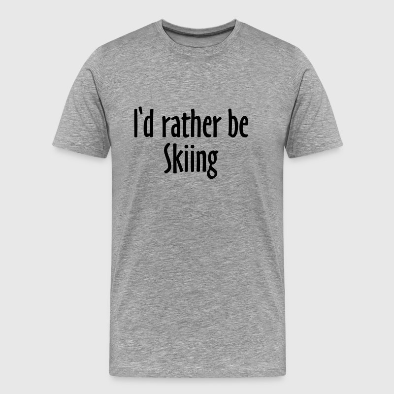 I'd rather be skiing - skiers winter sports design - Men's Premium T-Shirt