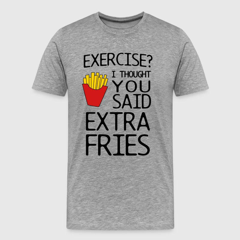 Exercise? I thought you said extra fries - Men's Premium T-Shirt