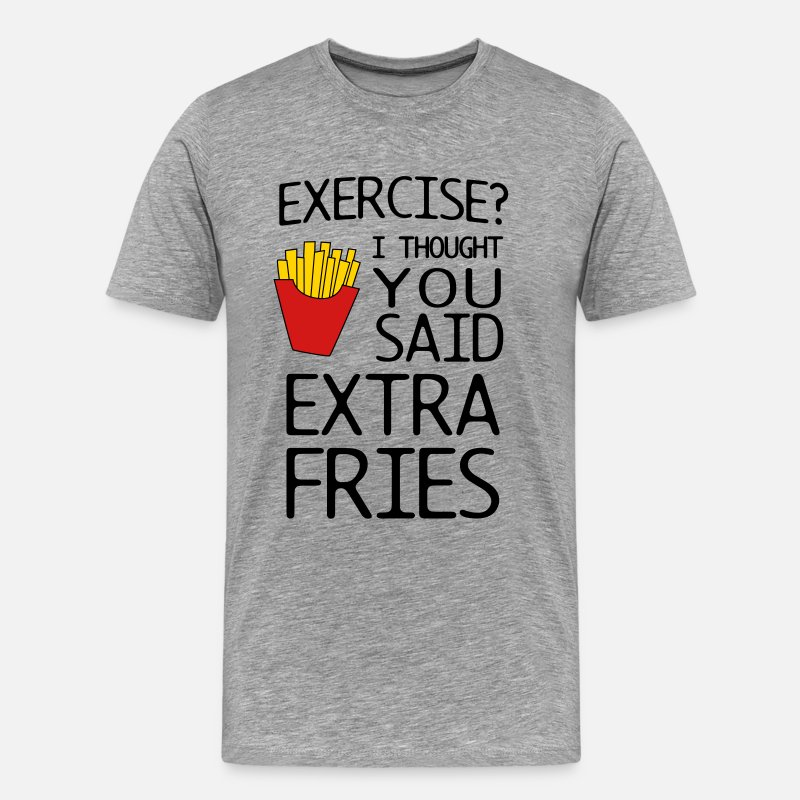 Attitude T-Shirts - Exercise? I thought you said extra fries - Men's Premium T-Shirt heather gray