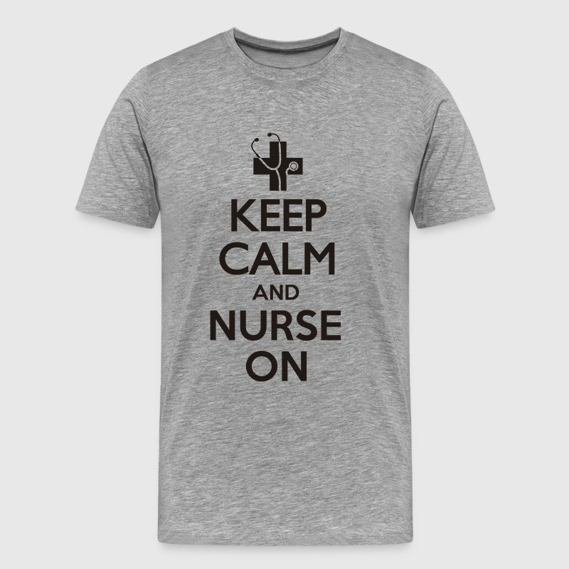 KEEP CALM AND NURSE ON - Men's Premium T-Shirt
