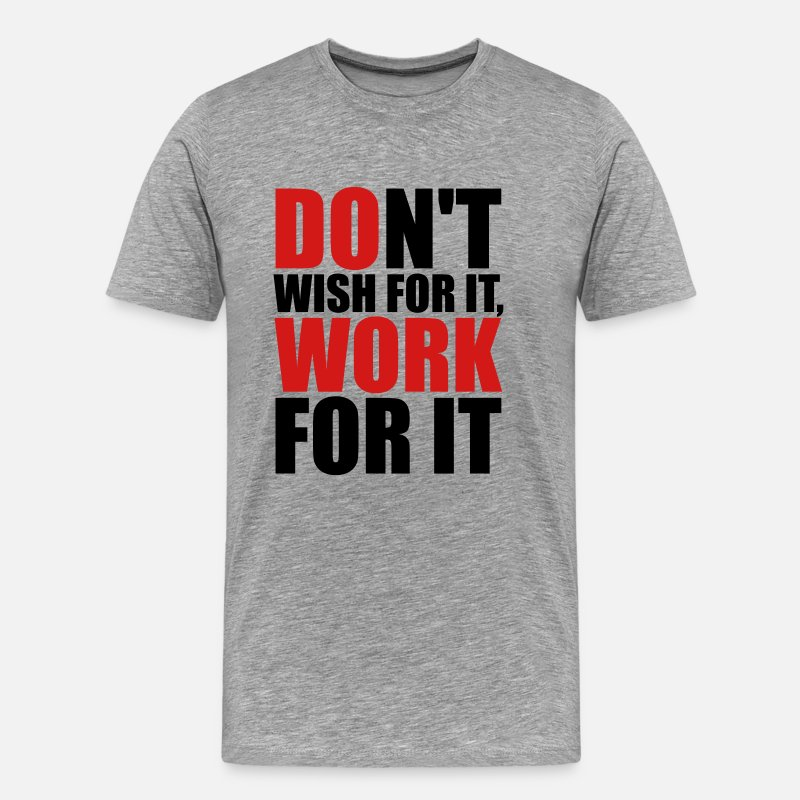 Motivation T-Shirts - Don't wish for it, work for it - Men's Premium T-Shirt heather gray
