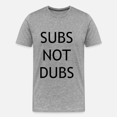 Sub Zero Subs not dubs - Men's Premium T-Shirt