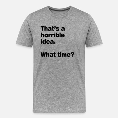 Idea horrible idea - Men's Premium T-Shirt