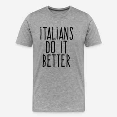 Sex Italian italians do it better - Men's Premium T-Shirt