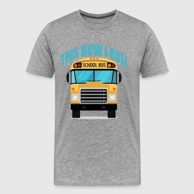 this_is_how_i_roll_school_bus_funny_shirt - Men's Premium T-Shirt