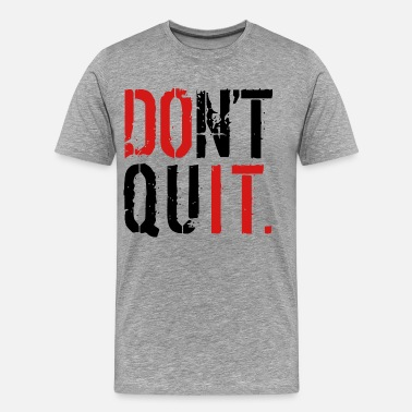 Never Quit Don't Quit - Men's Premium T-Shirt