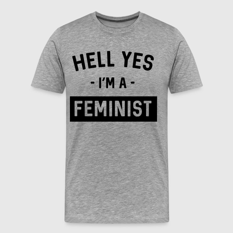 Hell Yes I'm a Feminist - Men's Premium T-Shirt