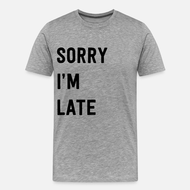 Attitude T-Shirts - Sorry I'm late - Men's Premium T-Shirt heather gray