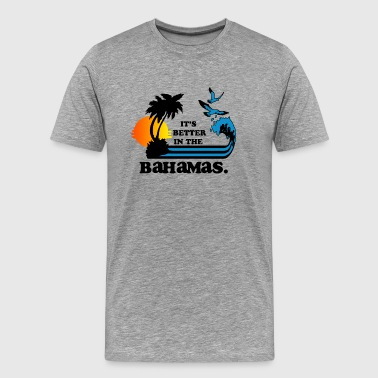 It's Better In The Bahamas - Men's Premium T-Shirt