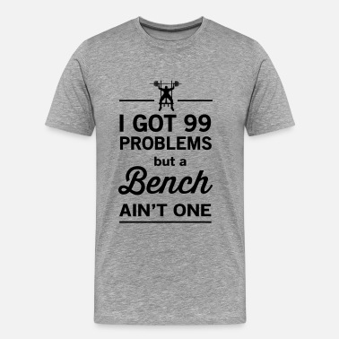 Weight Lifting Funny 99 Problems but a Bench Ain't One - Men's Premium T-Shirt