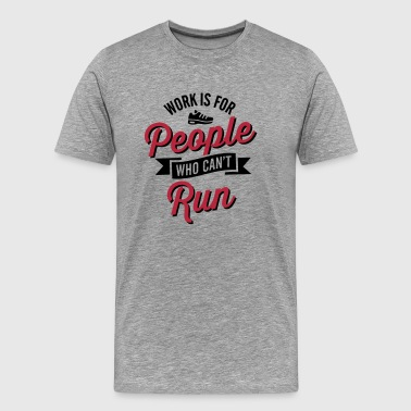 Work is for people who can't run - Men's Premium T-Shirt