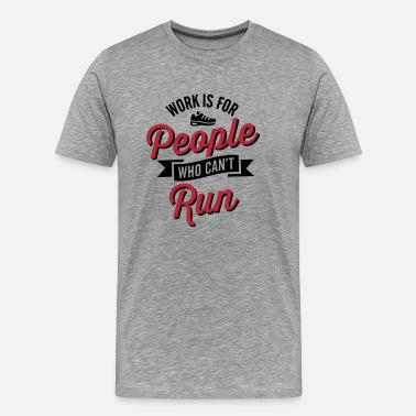 Ultramarathon Work is for people who can't run - Men's Premium T-Shirt