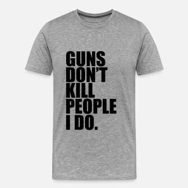 Guns Dont Kill People guns dont kill people - Men's Premium T-Shirt