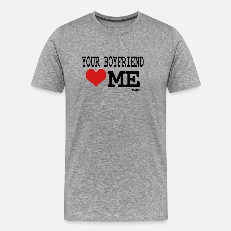Humor T-Shirts - your boyfriend loves me by wam - Men's Premium T-Shirt heather gray