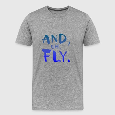 And Uh Fly - Men's Premium T-Shirt