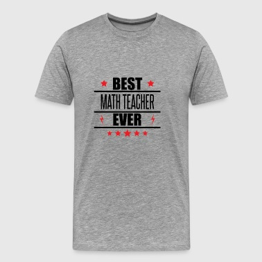 Best Math Teacher Ever - Men's Premium T-Shirt