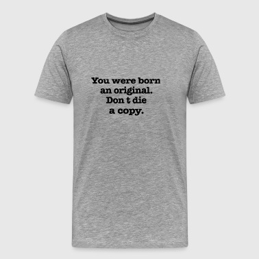 You were born an - Men's Premium T-Shirt