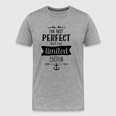 I\'m Not Perfect - But I\'m Limited Edition - Men's Premium T-Shirt