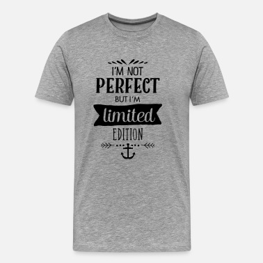 At Limited I\'m Not Perfect - But I\'m Limited Edition - Men's Premium T-Shirt