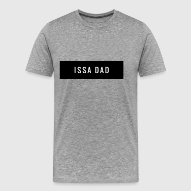 Issa Dad - Men's Premium T-Shirt