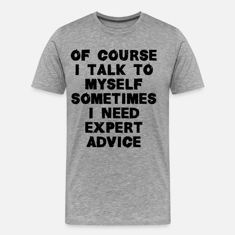 Cool T-Shirts - Sometimes I Need Expert Advice - Men's Premium T-Shirt heather gray