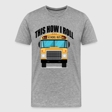 this_is_how_i_roll_school_bus_funny_shir - Men's Premium T-Shirt