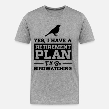 Plan Birdwatching Retirement - Men's Premium T-Shirt