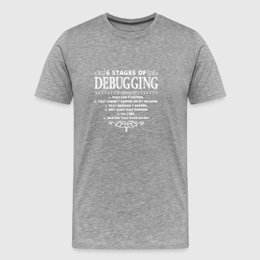 6 Stages of Debugging Shirts - Men's Premium T-Shirt