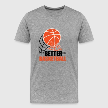 Basketball Is Life life is better with basketball - Men's Premium T-Shirt