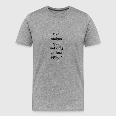 denglisch this makes you nobody so fast after - Men's Premium T-Shirt