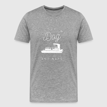I Love My Boat I Love My Dog Pontoon Boats And Naps - Men's Premium T-Shirt