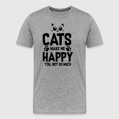Cats make me happy - you, not so much - Men's Premium T-Shirt