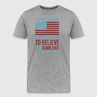 Dumbass It's a Free Country - Men's Premium T-Shirt
