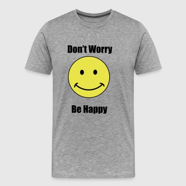 Dont-worry-be-happy dont worry be happy - Men's Premium T-Shirt