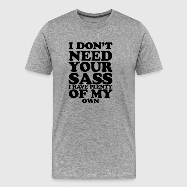 I Don't Need Your Sass - Men's Premium T-Shirt