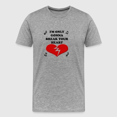 I'm Only Gonna Break Your Heart - Men's Premium T-Shirt