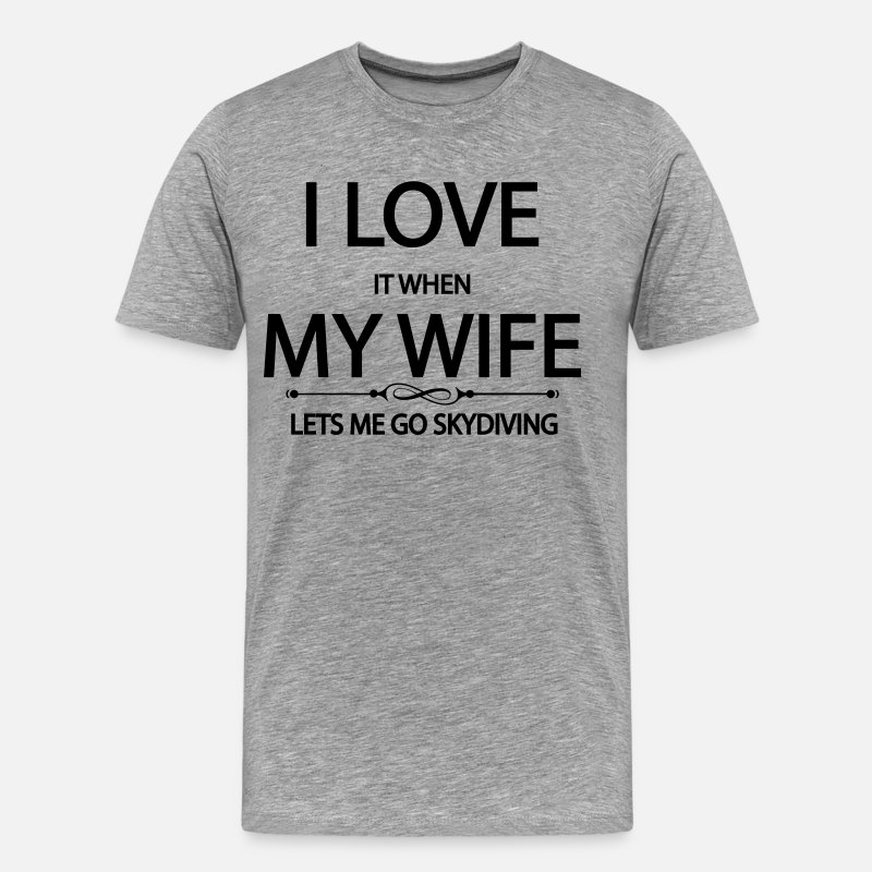 Skydiving T-Shirts - I Love It When My Wife Lets Me Go Skydiving - Men's Premium T-Shirt heather gray