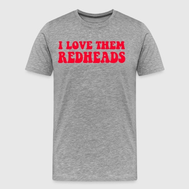 I Love Them Redheads - Dazed And Confused - Men's Premium T-Shirt