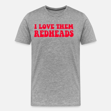 Redheads I Love Them Redheads - Dazed And Confused - Men's Premium T-Shirt