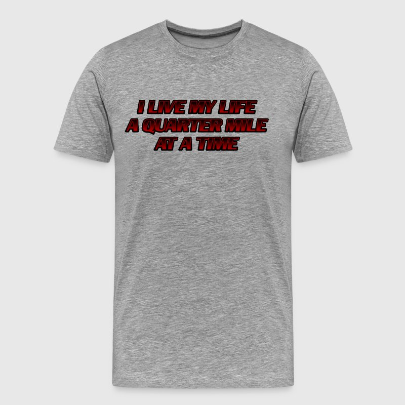 I Live My Life a Quarter Mile at a TIme - Men's Premium T-Shirt