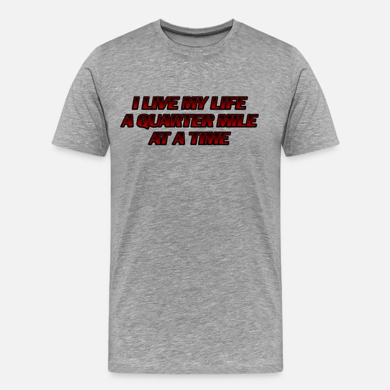 Fast And Furious T-Shirts - I Live My Life a Quarter Mile at a TIme - Men's Premium T-Shirt heather gray