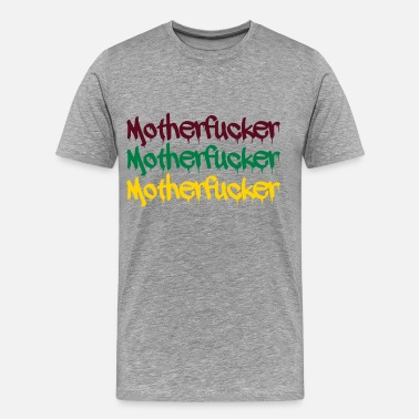 Motherfucker Mother motherfucker - Men's Premium T-Shirt